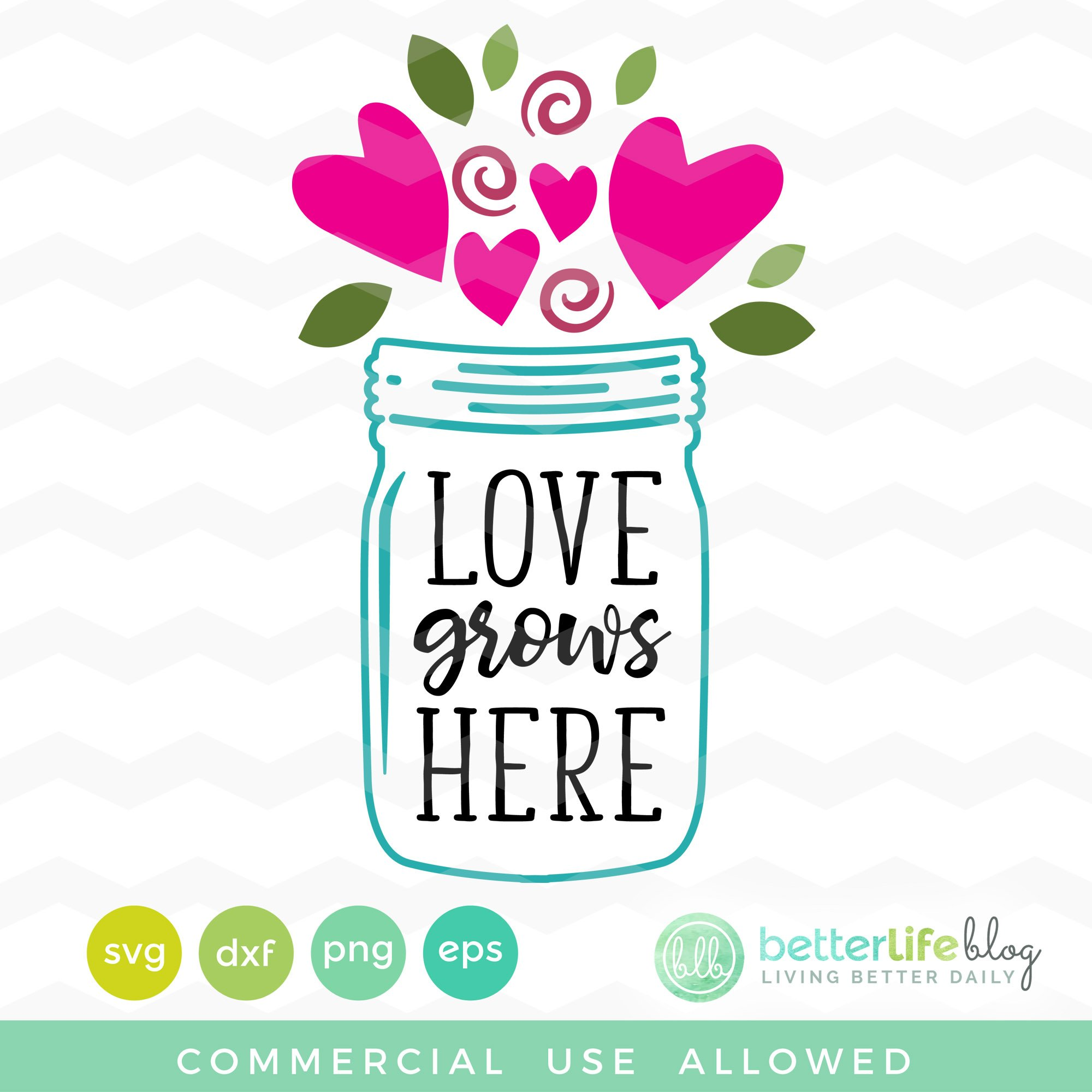 Mason Jar Love Grows Here Svg File Better Life Blog
